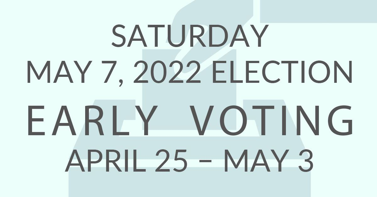 Early Voting for May 1, 2021 Election: April 19 - 27, 2021